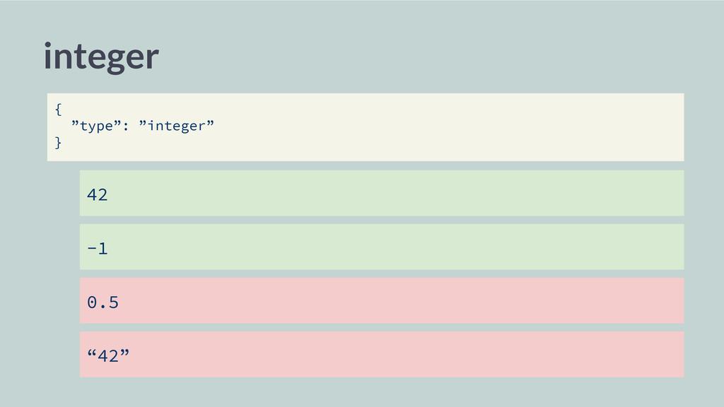 "integer -1 42 0.5 ""42"" { ""type"": ""integer"" }"