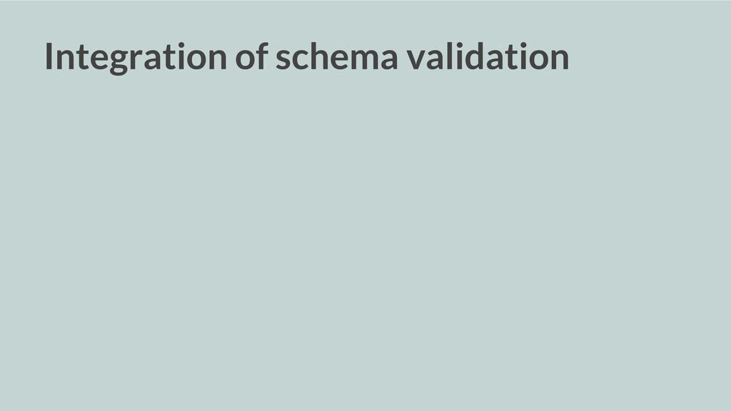 Integration of schema validation