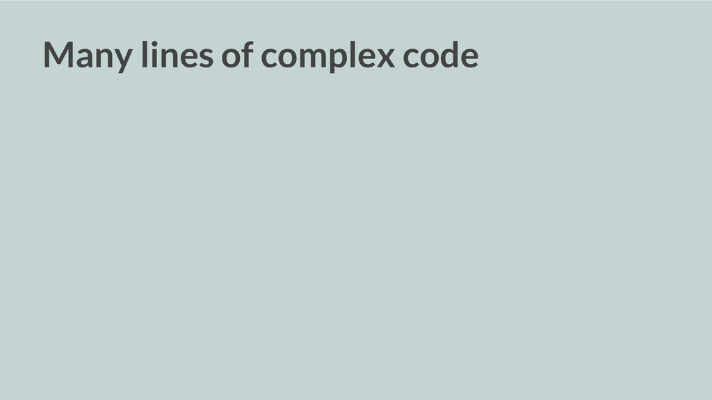 Many lines of complex code