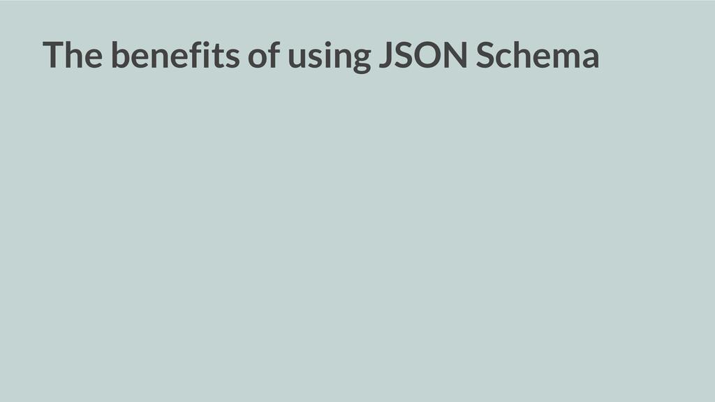 The benefits of using JSON Schema