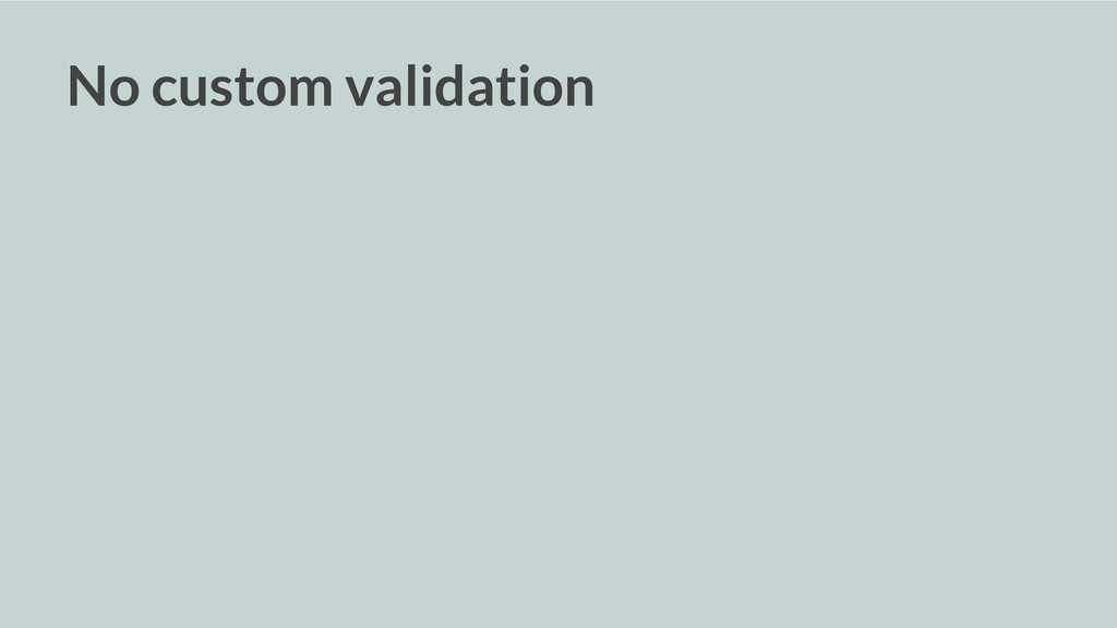 No custom validation