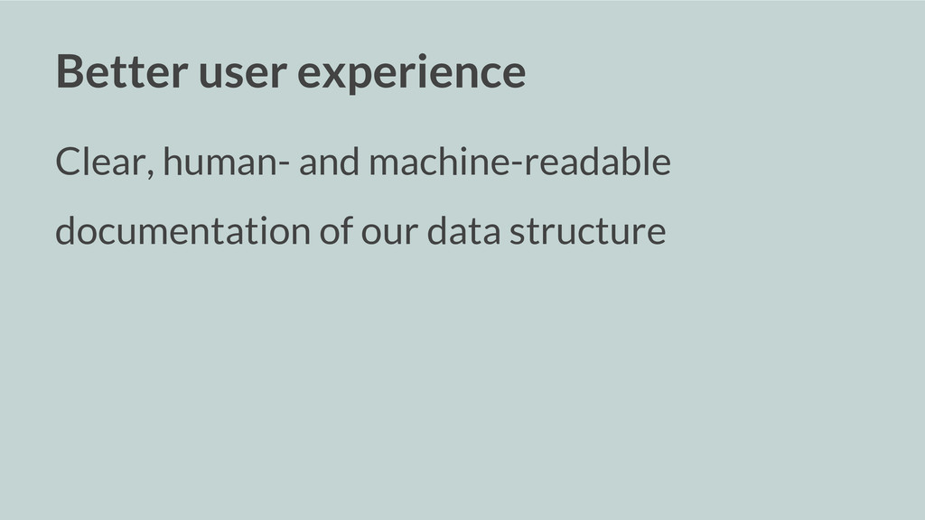 Better user experience Clear, human- and machin...