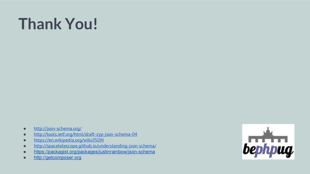 Thank You! ● http://json-schema.org/ ● http://t...