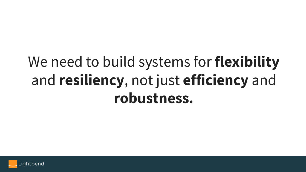 We need to build systems for flexibility and re...