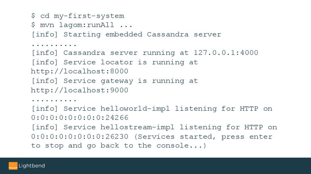$ cd my-first-system $ mvn lagom:runAll ... [in...