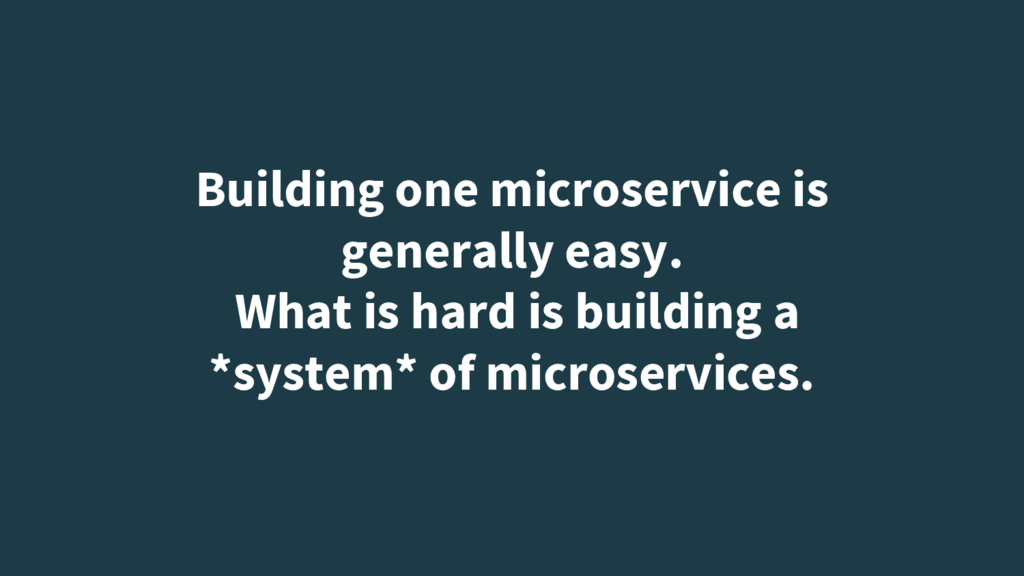 Building one microservice is generally easy. Wh...