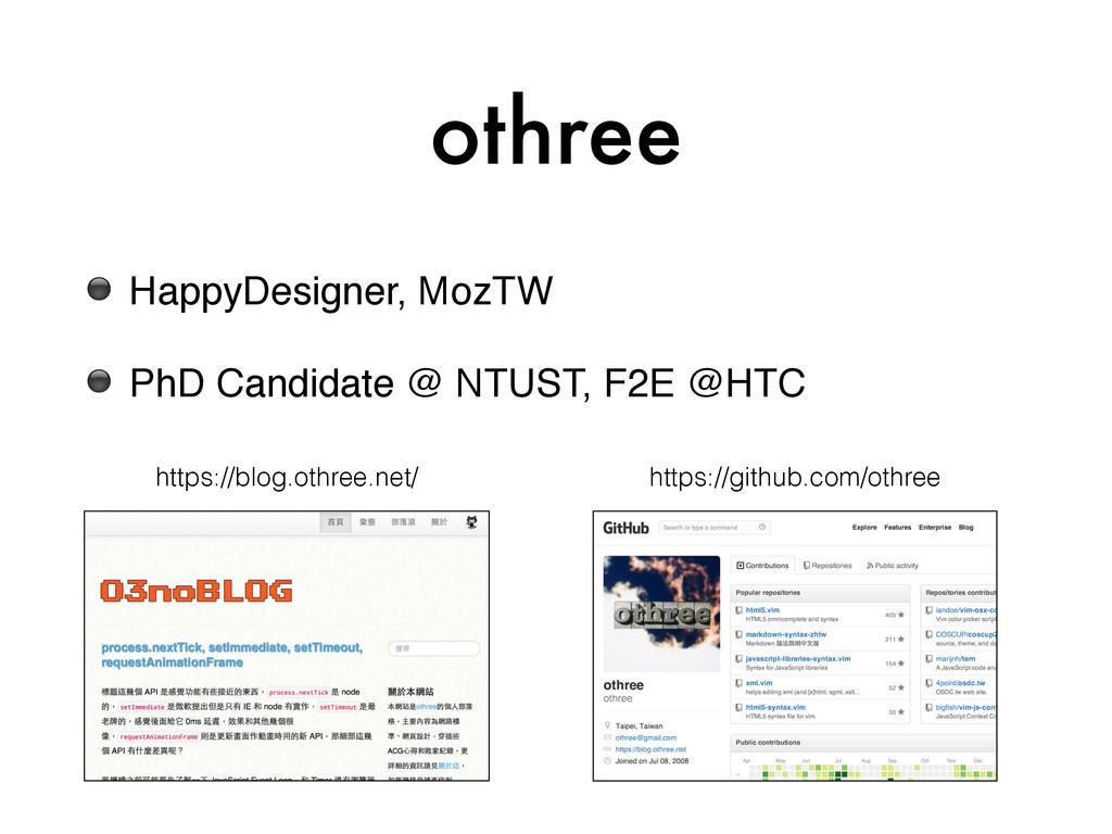 othree ⚫ HappyDesigner, MozTW! ⚫ PhD Candidate ...