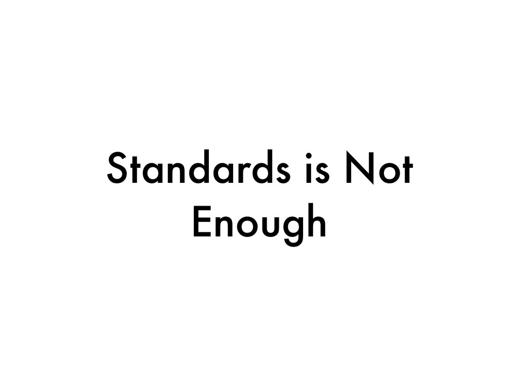 Standards is Not Enough