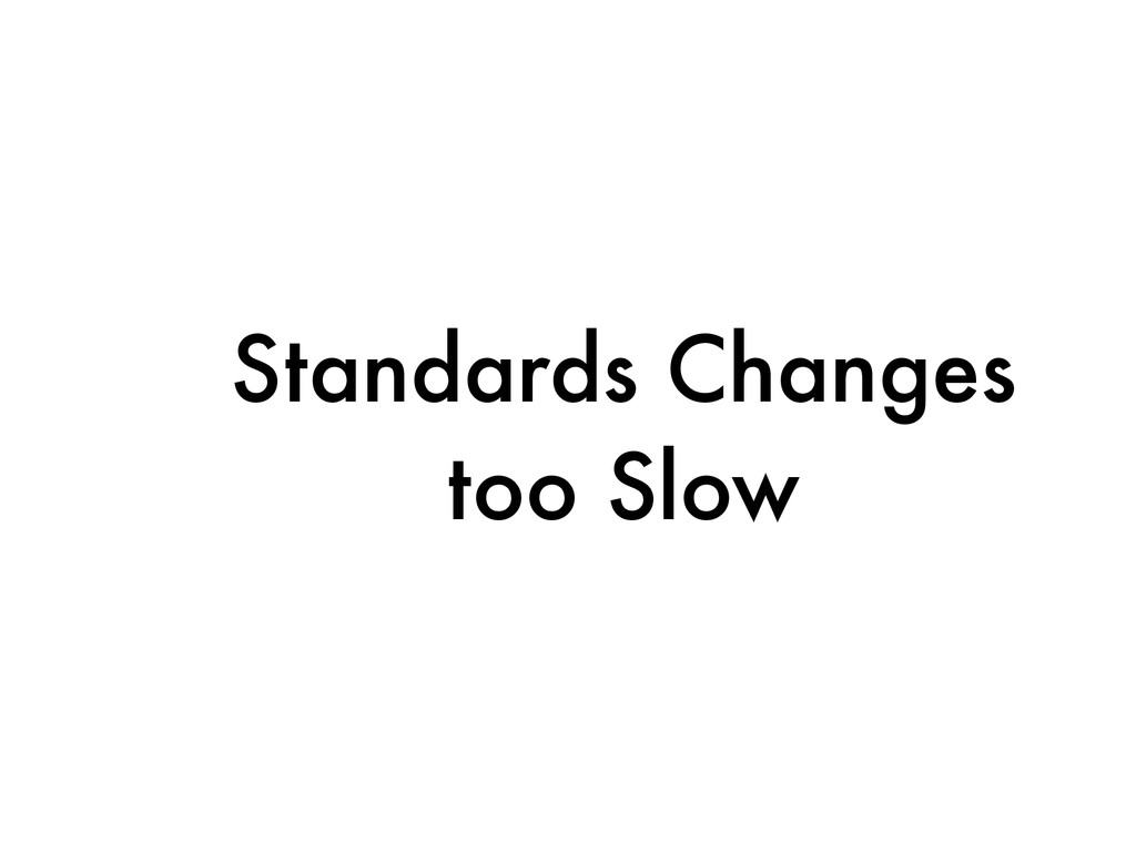 Standards Changes too Slow