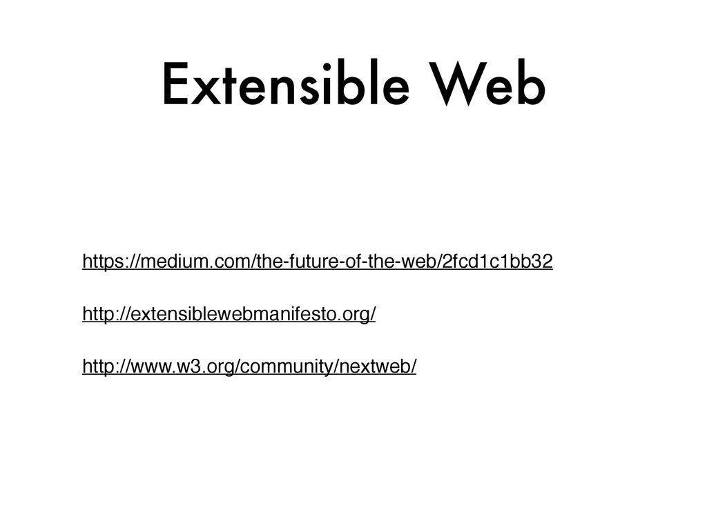 Extensible Web https://medium.com/the-future-of...