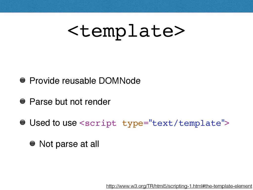 <template> ⚫ Provide reusable DOMNode! ⚫ Parse ...