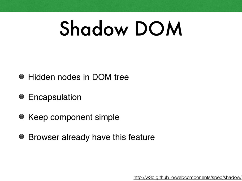 Shadow DOM ⚫ Hidden nodes in DOM tree! ⚫ Encaps...