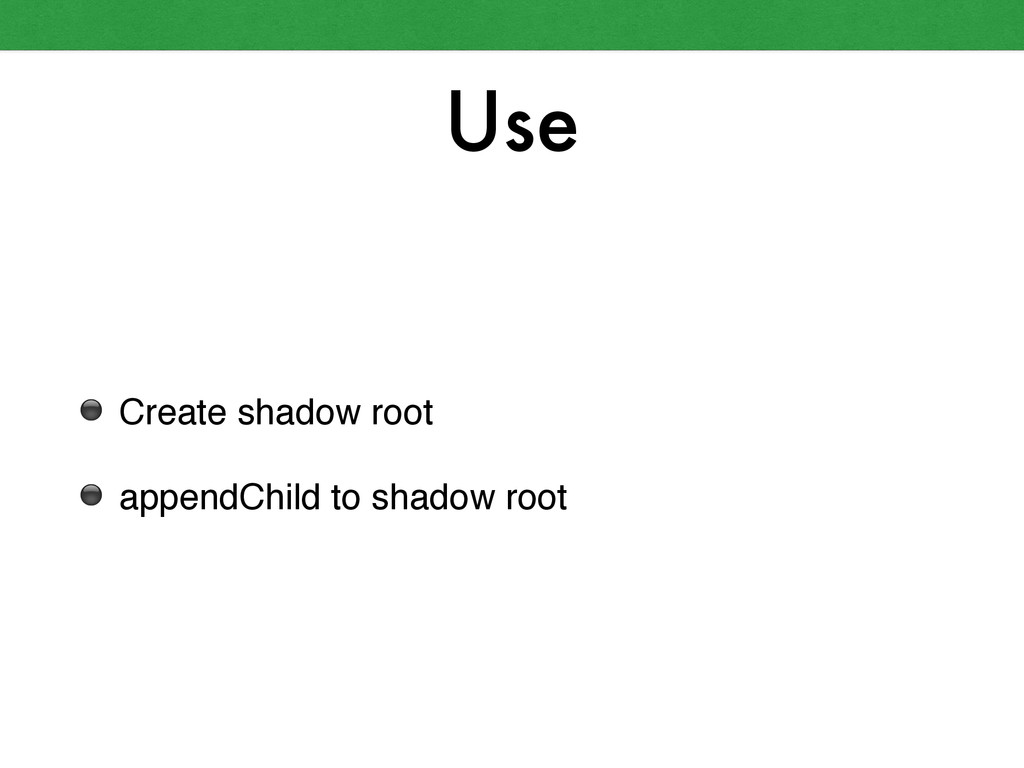 Use ⚫ Create shadow root! ⚫ appendChild to shad...