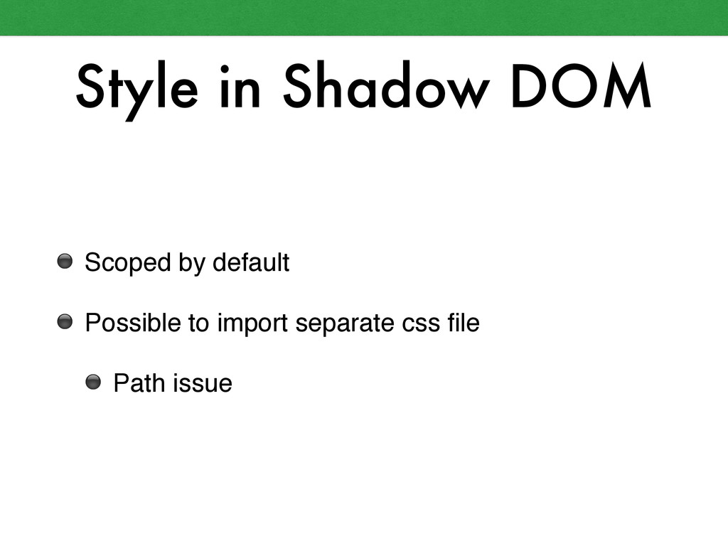 Style in Shadow DOM ⚫ Scoped by default! ⚫ Poss...