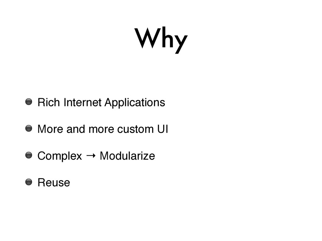 Why ⚫ Rich Internet Applications! ⚫ More and mo...