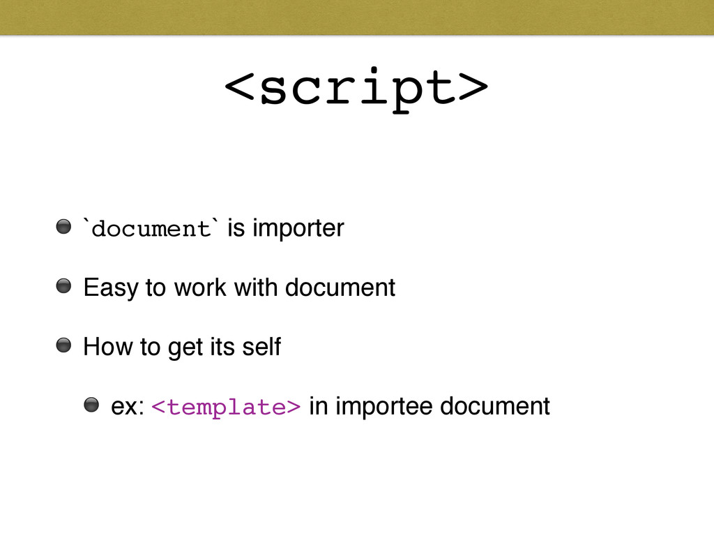 <script> ⚫ `document` is importer! ⚫ Easy to wo...