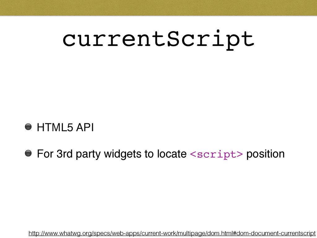 currentScript ⚫ HTML5 API! ⚫ For 3rd party widg...