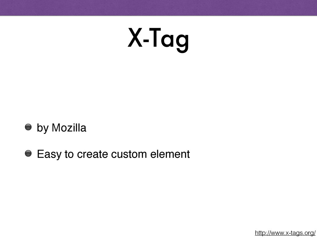 X-Tag ⚫ by Mozilla! ⚫ Easy to create custom ele...