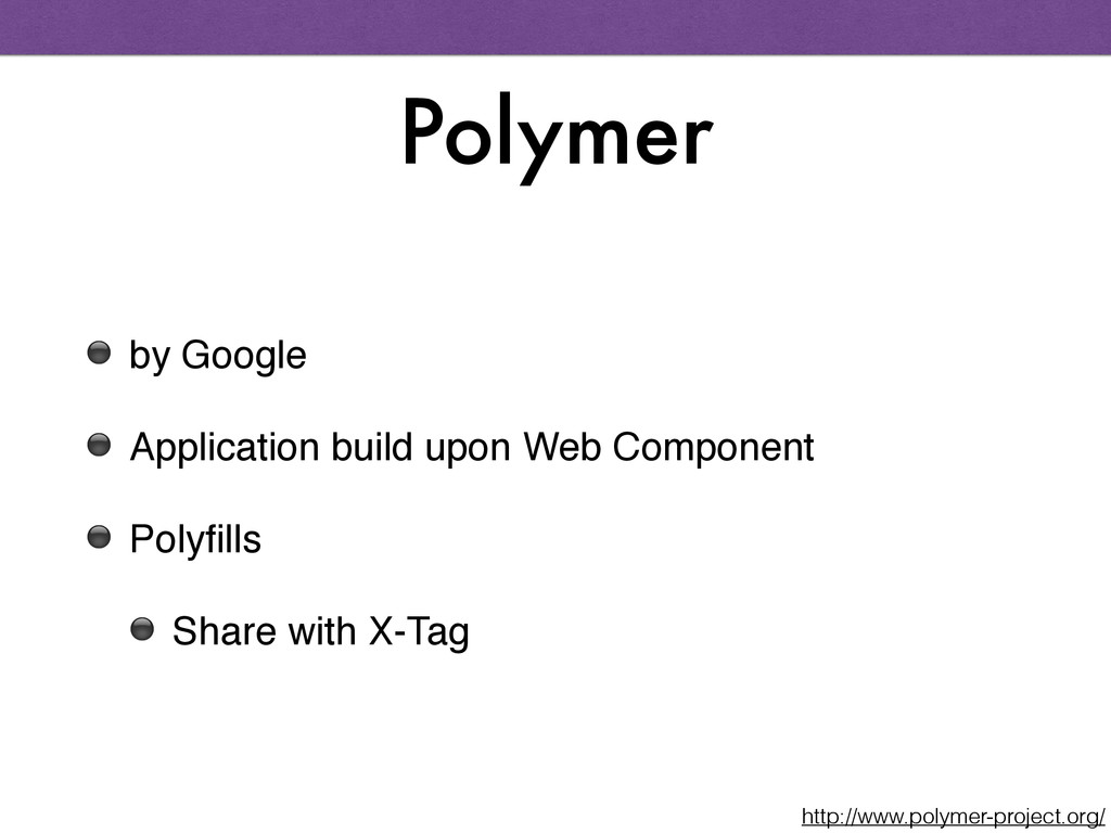 Polymer ⚫ by Google! ⚫ Application build upon W...