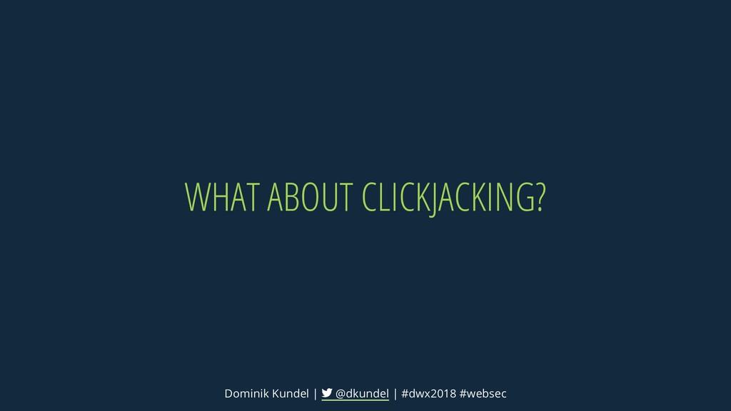 WHAT ABOUT CLICKJACKING? Dominik Kundel | @dkun...