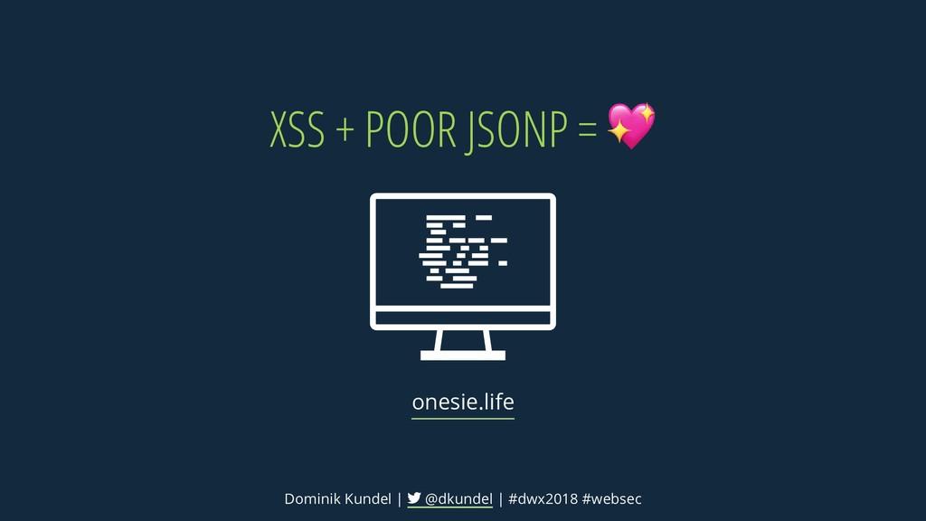 XSS + POOR JSONP = onesie.life Dominik Kundel |...