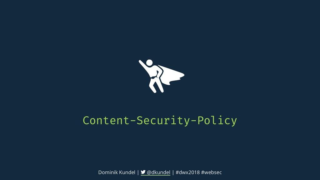 Content-Security-Policy Dominik Kundel | @dkund...