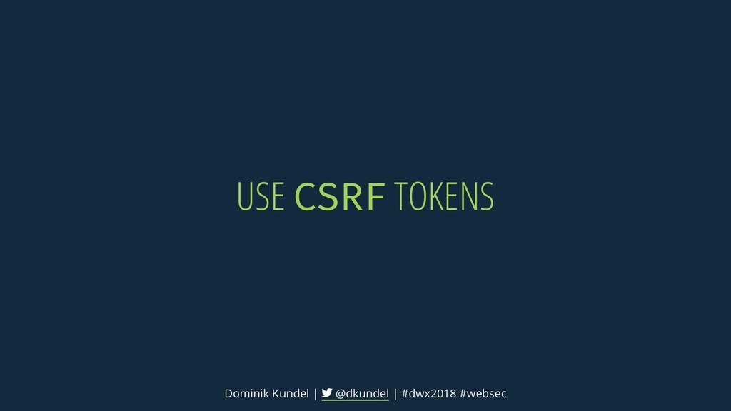 USE CSRF TOKENS Dominik Kundel | @dkundel | #dw...