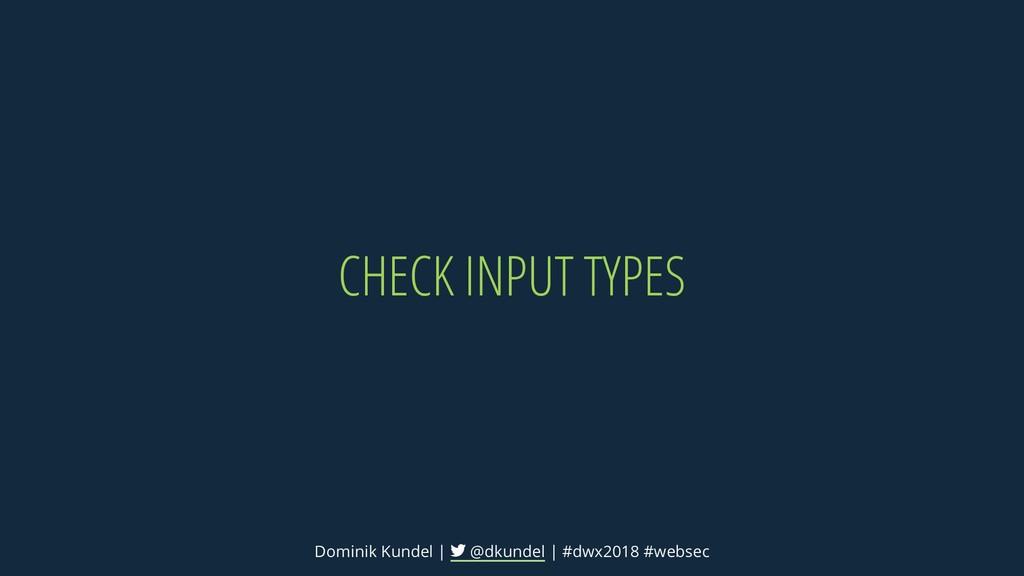 CHECK INPUT TYPES Dominik Kundel | @dkundel | #...