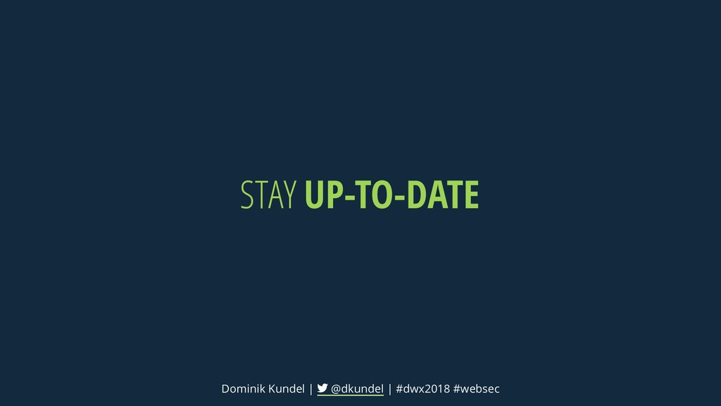 STAY UP-TO-DATE Dominik Kundel | @dkundel | #dw...