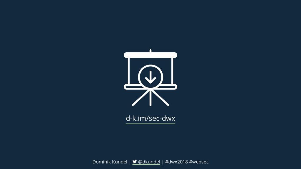 d-k.im/sec-dwx Dominik Kundel | @dkundel | #dwx...
