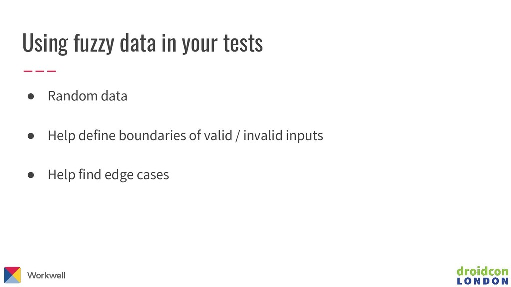 Using fuzzy data in your tests ● Random data ● ...