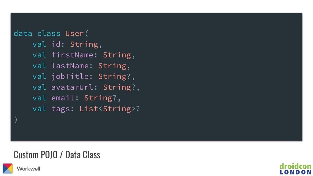 Custom POJO / Data Class data class User( val i...