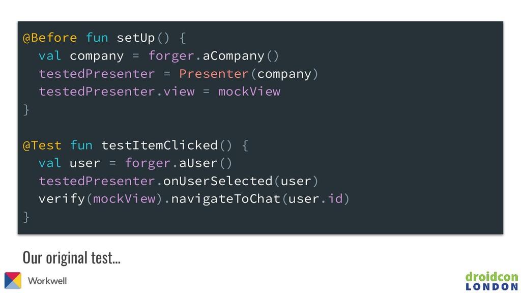 Our original test… @Before fun setUp() { val co...