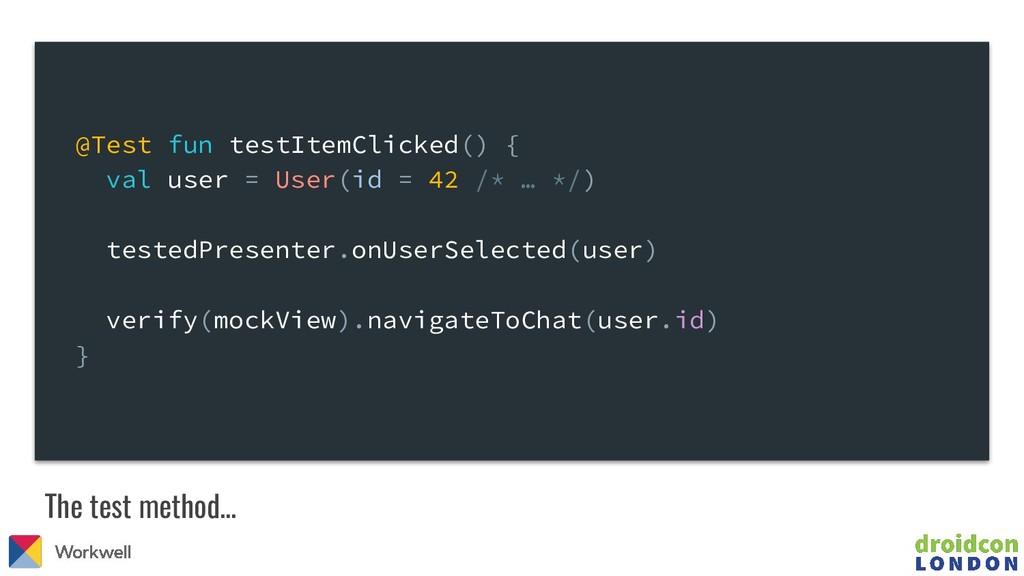 The test method… @Test fun testItemClicked() { ...