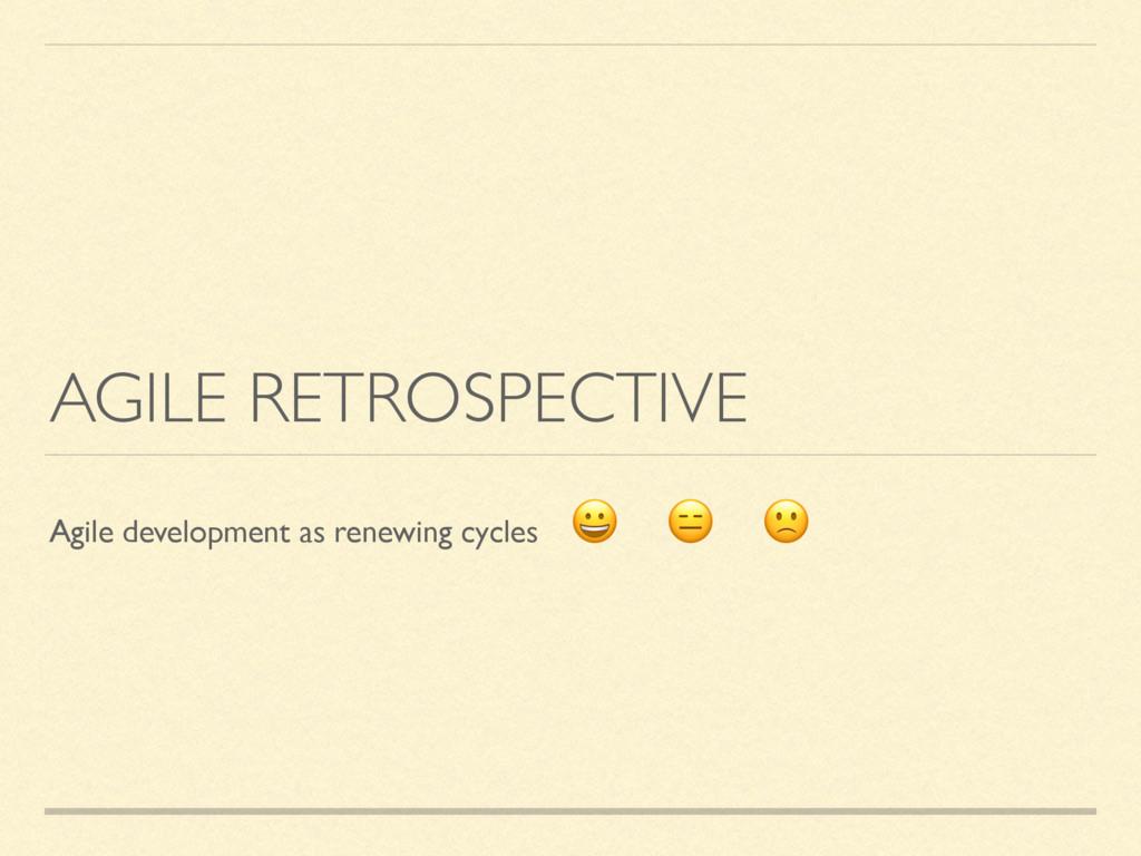 AGILE RETROSPECTIVE Agile development as renewi...