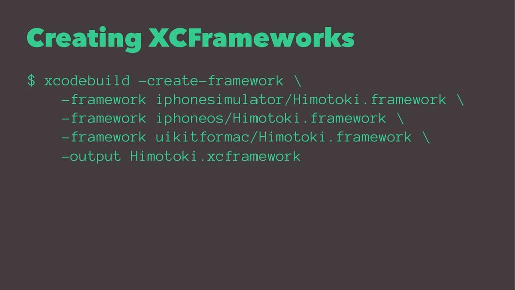 Creating XCFrameworks $ xcodebuild -create-fram...