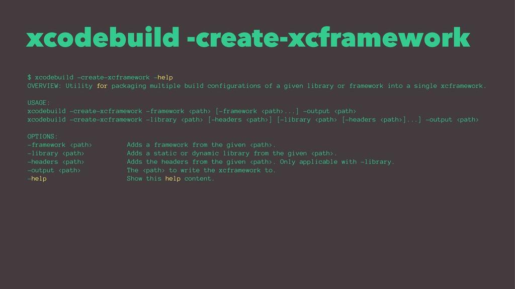 xcodebuild -create-xcframework $ xcodebuild -cr...