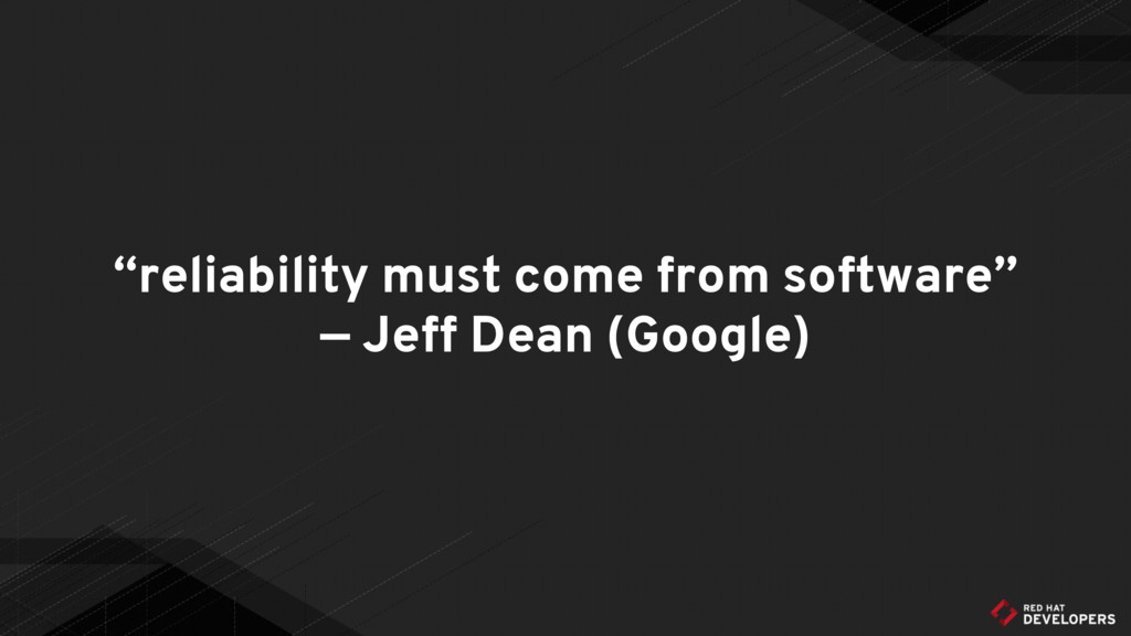 """reliability must come from software"" — Jeff De..."