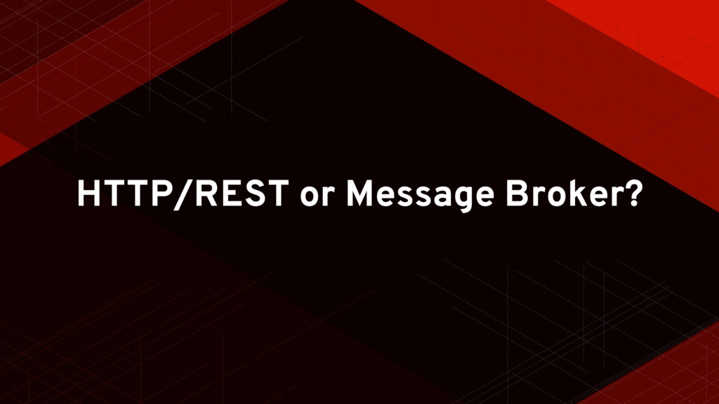HTTP/REST or Message Broker?