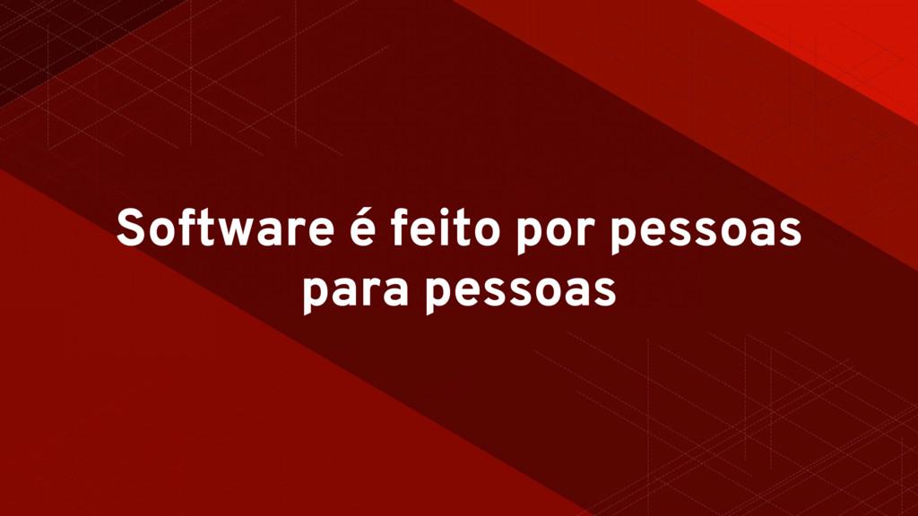 Software é feito por pessoas para pessoas