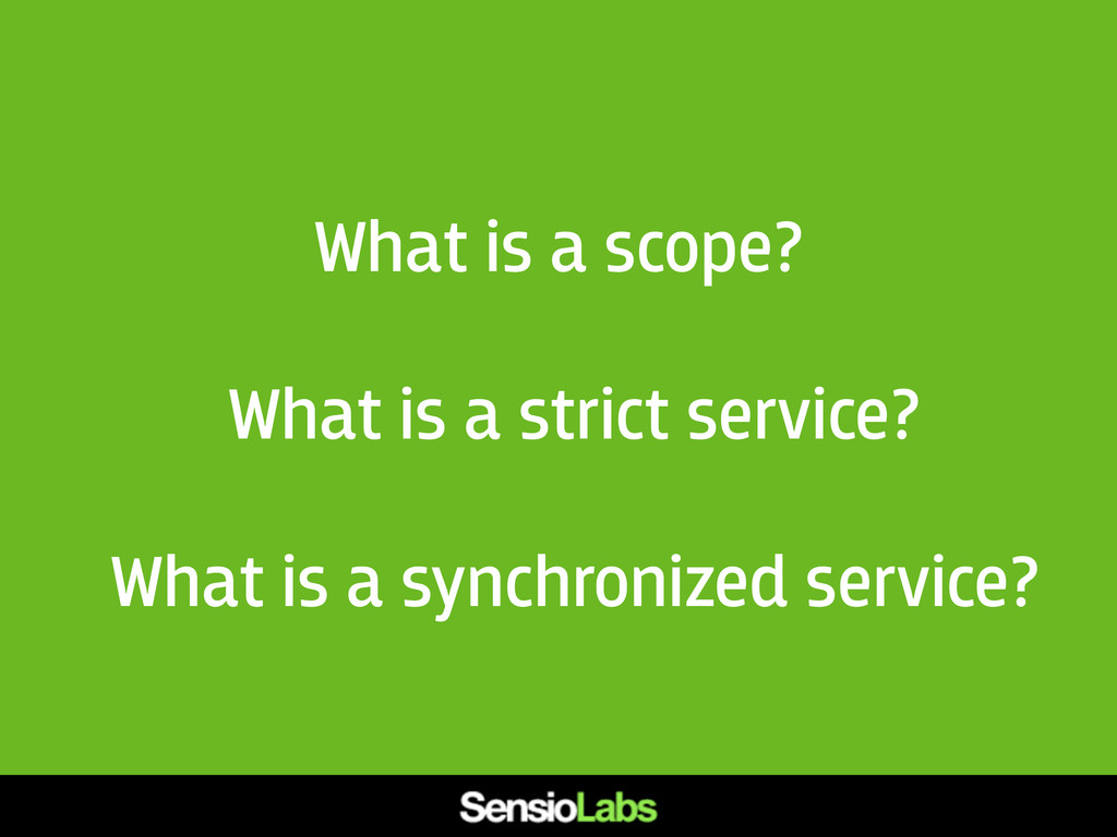 What is a scope? What is a strict service? What...