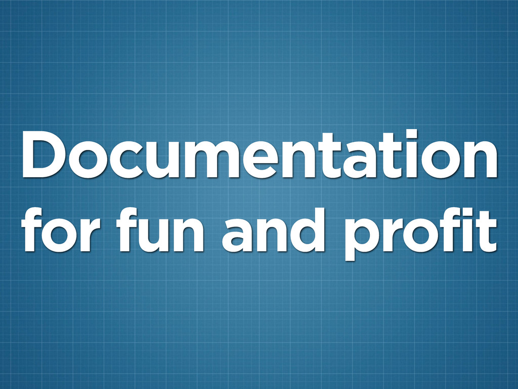 Documentation for fun and profit