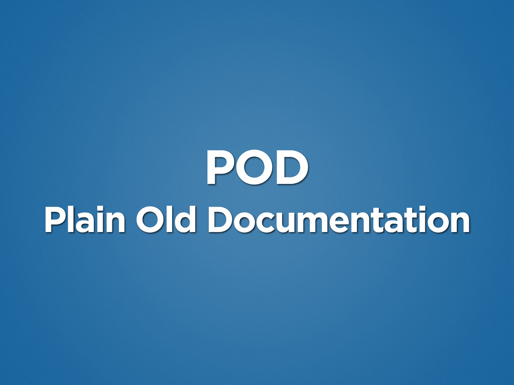 POD Plain Old Documentation