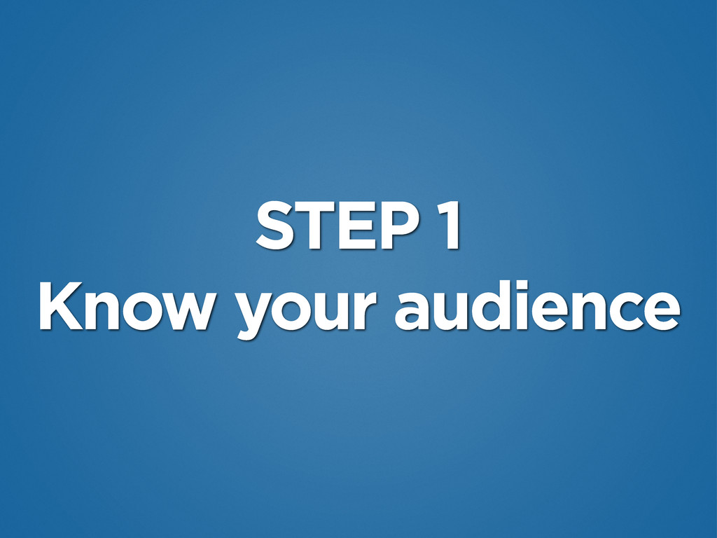 STEP 1 Know your audience