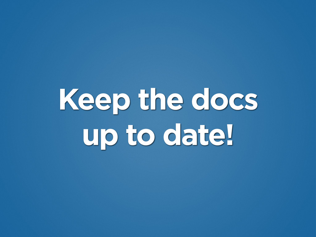 Keep the docs up to date!