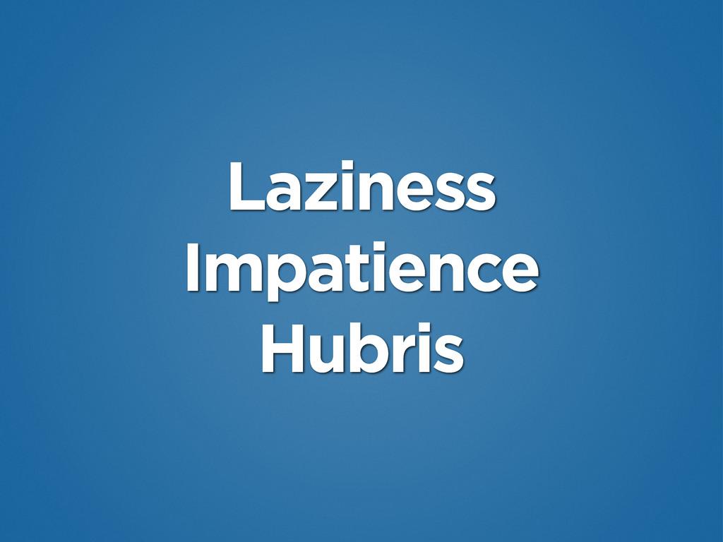 Laziness Impatience Hubris
