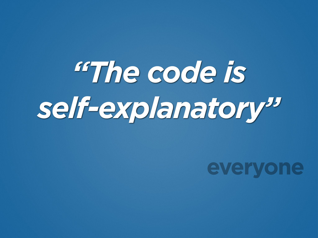 """The code is self-explanatory"" everyone"