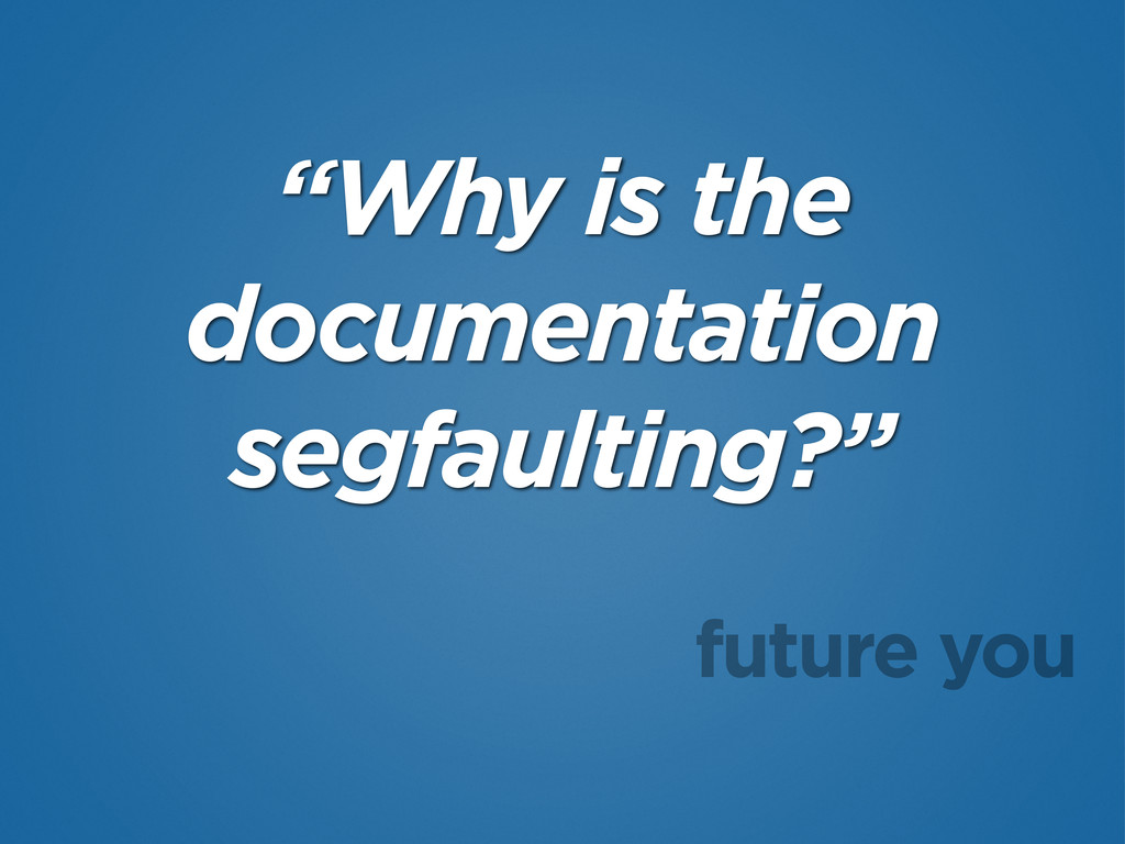 """Why is the documentation segfaulting?"" future ..."