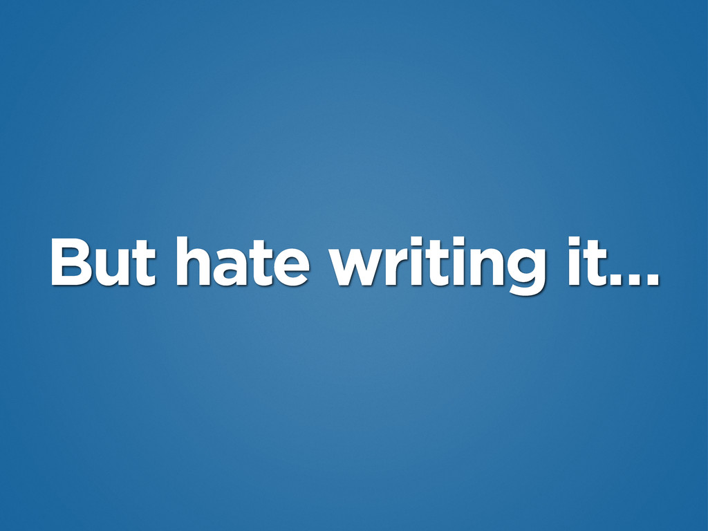 But hate writing it…
