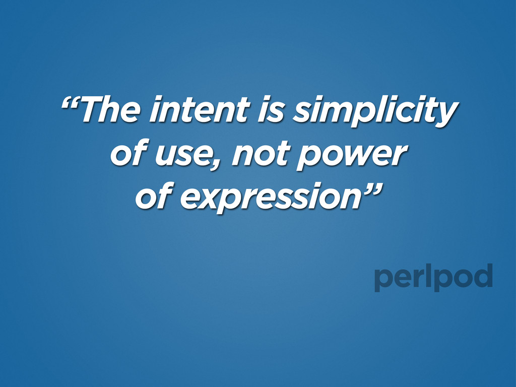 """The intent is simplicity of use, not power of ..."